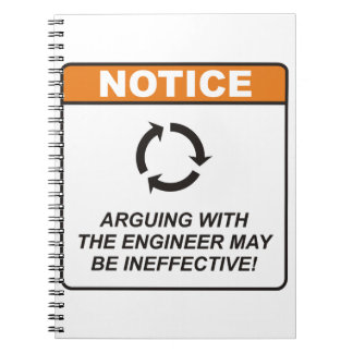Arguing with the Engineer may be ineffective! Notebooks
