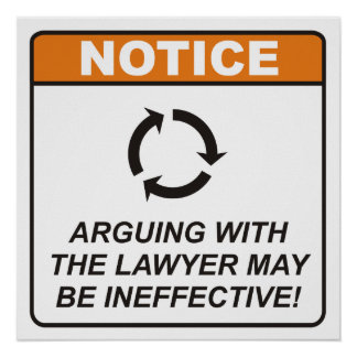 Arguing with the Lawyer may be ineffective! Poster
