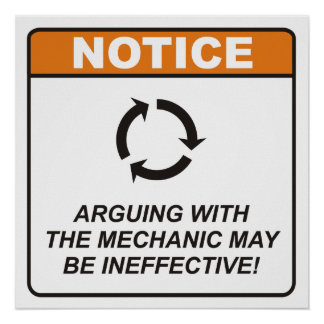 Arguing with the Mechanic may be ineffective! Posters