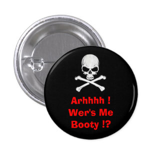 Arhhhh !Wer's MeBooty !? Pinback Buttons