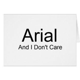 Arial And I Don't Care Greeting Card