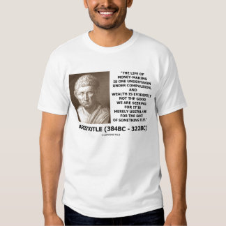 Aristotle Life Of Money-Making Wealth Quote Tees