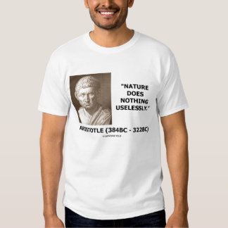 Aristotle Nature Does Nothing Uselessly Quote Tee Shirt