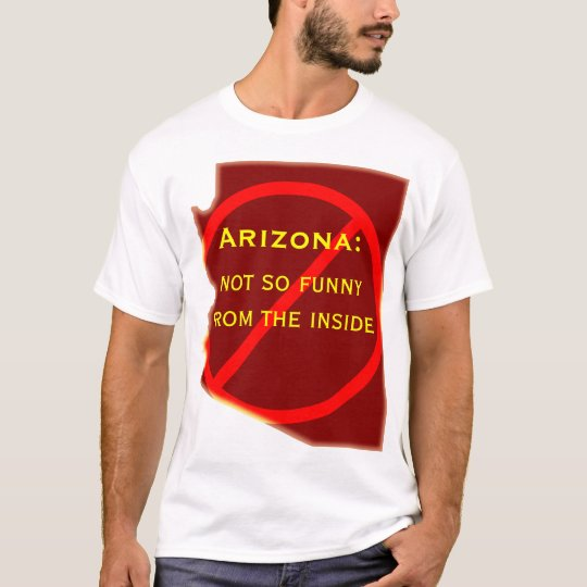 Arizona: not so funny from the inside T-Shirt