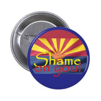 Arizona SHAME ON YOU Button