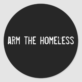 arm the homeless classic round sticker