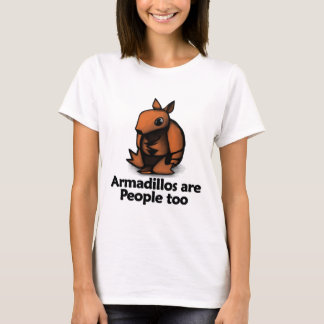 Armadillos are People too T-Shirt
