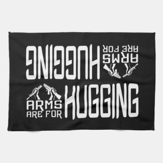 Arms Are For Hugging kitchen towel