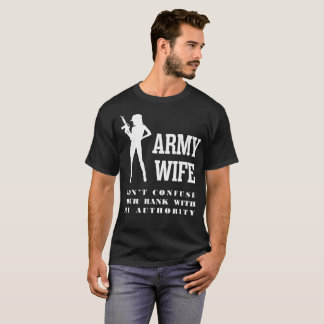 Army Wife Dont Confuse Rank With My Authority Tees