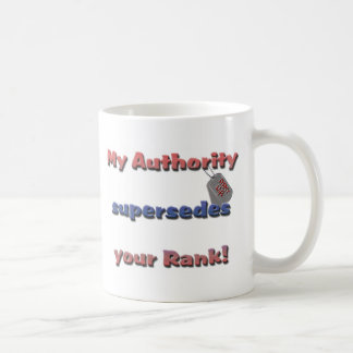 Army Wife - My Authority supersedes your rank Mugs