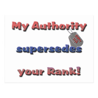 Army Wife - My Authority supersedes your rank Postcard
