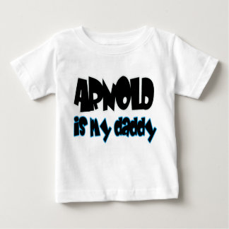 Arnold is my daddy - boys baby T-Shirt