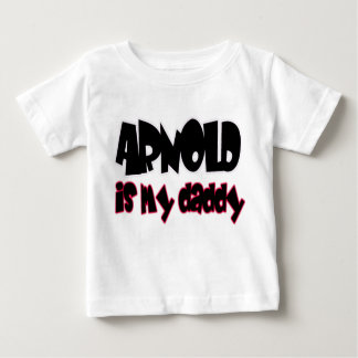 Arnold is my daddy - girls baby T-Shirt