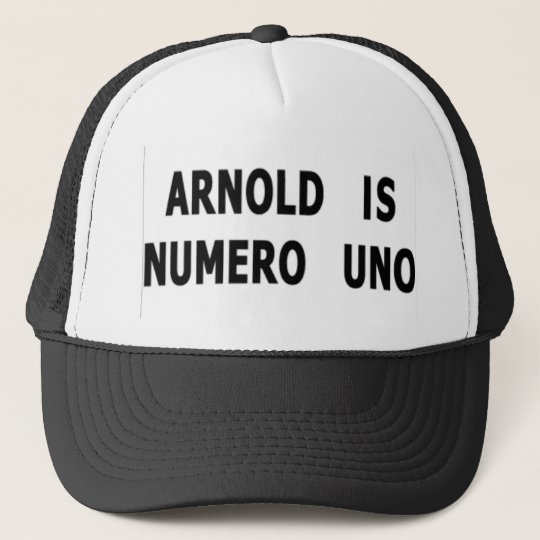Arnold Is Numero Uno Trucker Hat