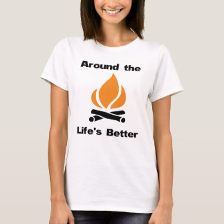 Around the Campfire Life's Better T-Shirt