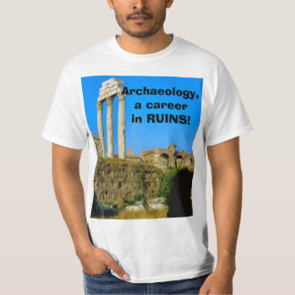 ArRchaeology, a career in ruins! Tshirts