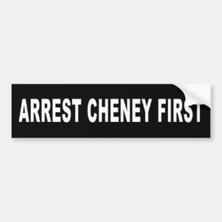 Arrest Cheney First Bumper Sticker