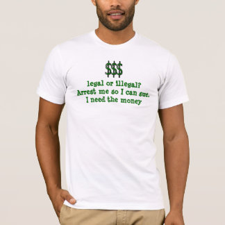Arrest me I can sue. T-Shirt