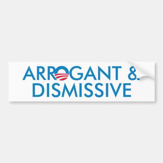 Arrogant & Dismissive Bumper Sticker