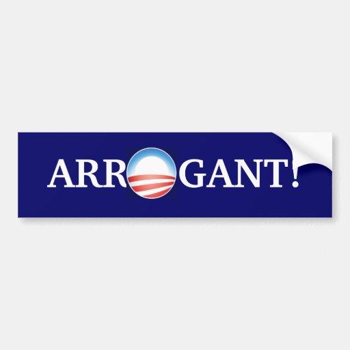 Arrogant isn't strong enough. car bumper sticker