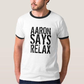 ARRON SAYS RELAX T-Shirt
