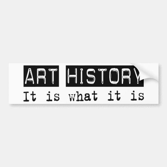 Art History It Is Bumper Sticker