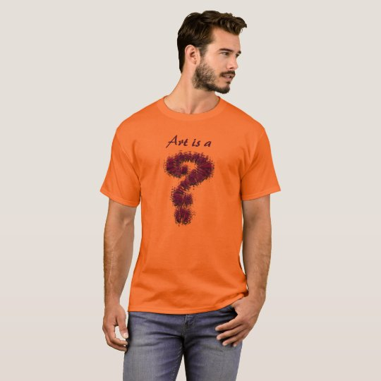 Art is a Question mark T-Shirt