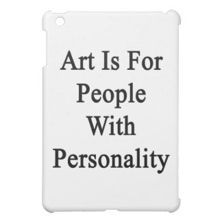 Art Is For People With Personality Case For The iPad Mini