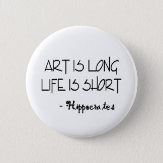 Art is long life is short. HIPPOCRATES Quote 6 Cm Round Badge