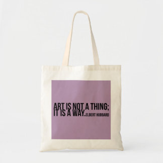 Art is not a thing, it is a way. Elbert Hubbard Budget Tote Bag