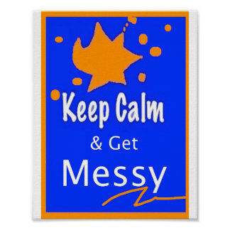 Art Teacher Poster/Sign - Keep Calm and Get Messy Poster