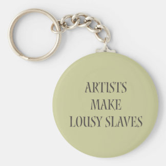 Artists make Lousy Slaves Basic Round Button Key Ring