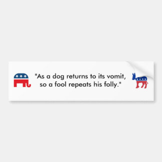 """As a dog returns to its vomit..."" Bumper Sticker"