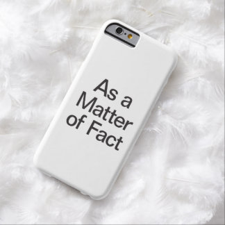 as a matter of fact barely there iPhone 6 case
