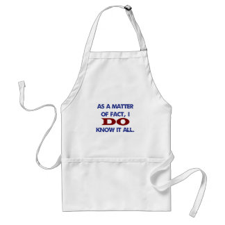 As a Matter of Fact, I DO Know it All! Standard Apron