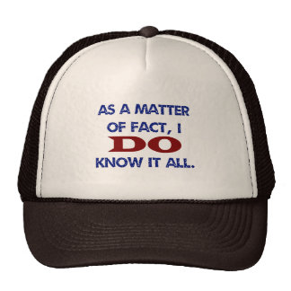 As a Matter of Fact, I DO Know it All! Cap