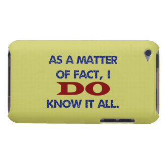 As a Matter of Fact, I DO Know it All! iPod Touch Cases