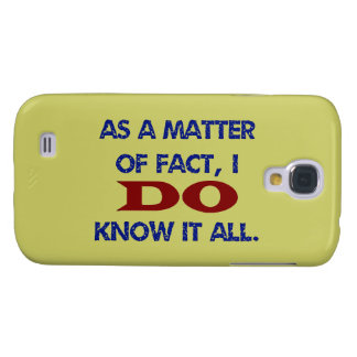 As a Matter of Fact, I DO Know it All! Galaxy S4 Case