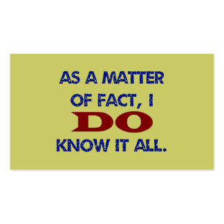 As a Matter of Fact, I DO Know it All! Pack Of Standard Business Cards