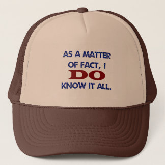 As a Matter of Fact, I DO Know it All! Trucker Hat