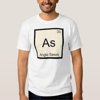 As - Anglo Saxon Funny Chemistry Element Symbol T Tshirt
