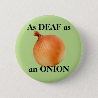As DEAF as an ONION 6 Cm Round Badge