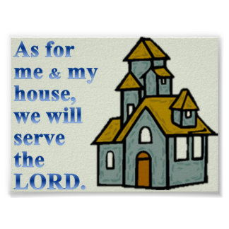 As for me & my house,we will serve the LORD. Poster