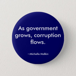 As government grows, corruption flows. 6 cm round badge