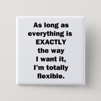 As Long As Everything is Exactly the Way I Want It 15 Cm Square Badge