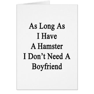 As Long As I Have A Hamster I Don't Need A Boyfrie Greeting Cards