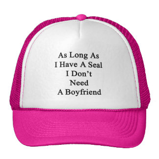 As Long As I Have A Seal I Don't Need A Boyfriend. Trucker Hat