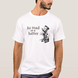 As mad as a hatter t-shirt