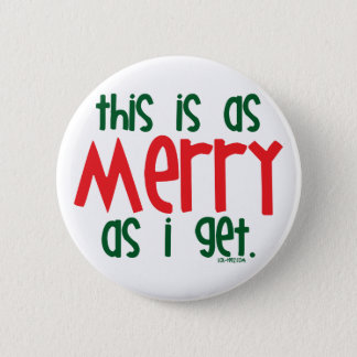As Merry As I Get 6 Cm Round Badge
