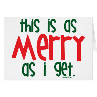 As Merry As I Get Card